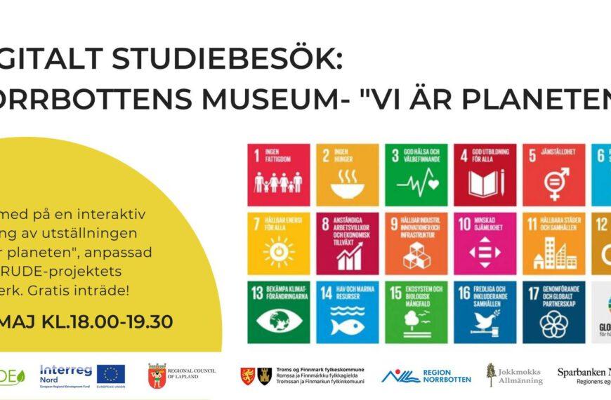 """Digitalt studiebesök """"Vi är planeten"""" på Norrbottens museum 24/5/2021"""